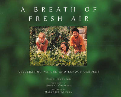 Breath of Fresh Air: Celebrating Nature & School Gardens (Paperback)