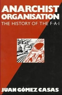 Anarchist Organization: History of the Federacion Anarquista Iberca (Paperback)