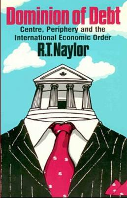 Dominion of Debt: Centre, Periphery and the International Economic Order (Paperback)