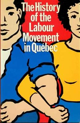 The History of the Labour Movement in Qu Ebec: Education Committees of the Csn & Ceq (Paperback)