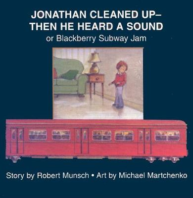 Jonathan Cleaned Up?Then He Heard a Sound: or Blackberry Subway Jam (Paperback)