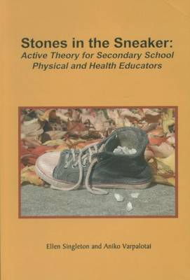 Stones in the Sneaker: Active Theory for Secondary School Physical and Health Educators (Paperback)
