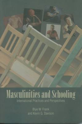 Maculinities and Schooling: International Practices and Perspectives (Paperback)