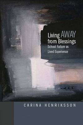 Living Away from Blessings: School Failure as a Lived Experience (Paperback)