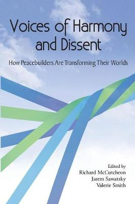 Voices of Harmony and Dissent: How Peacebuilders Are Transforming Their Worlds (Paperback)
