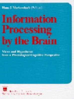 Information Processing by the Brain: Views and Hypotheses from a Physiological-Cognitive Perspective (Hardback)