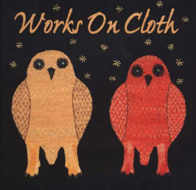 Works on Cloth: Imagery by Artists of Baker Lake, Nunavut (Paperback)