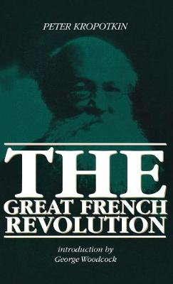 Great French Revolution, 1789-93 - Collected Works of Peter Kropotkin (Hardback)