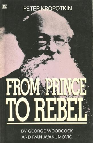 Peter Kropotkin: From Prince to Rebel (Paperback)