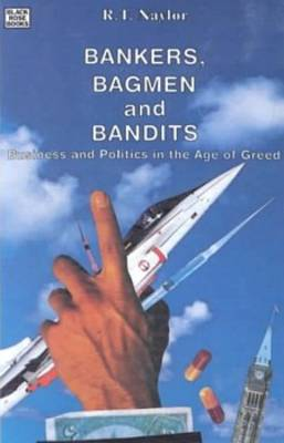 Bankers, Bagmen and Bandits: Business and Politics in the Age of Greed (Paperback)