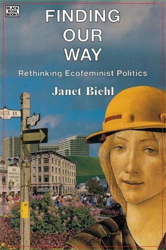 Finding Our Way: Rethinking Ecofeminist Politics (Hardback)