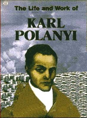 The Life and Work of Karl Polanyi (Paperback)