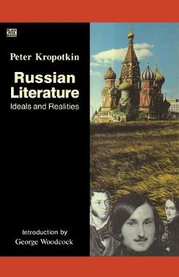 Russian Literature: Ideals and Realities - Collected Works of Peter Kropotkin (Paperback)