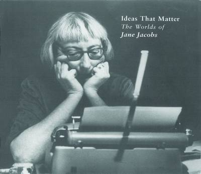Ideas that Matter: The Worlds of Jane Jacobs (Paperback)