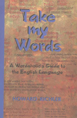 Take My Words: A Wordaholic's Guide to the English Language (Paperback)