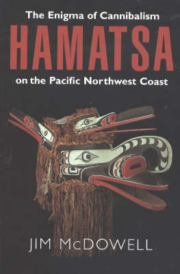 Hamatsa: The Enigma of Cannibalism on the Pacific Northwest Coast (Paperback)