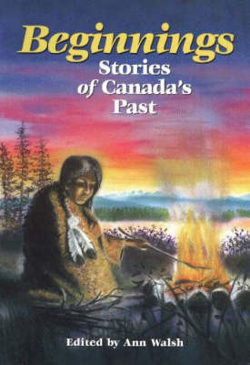 Beginnings: Stories of Canada's Past (Paperback)