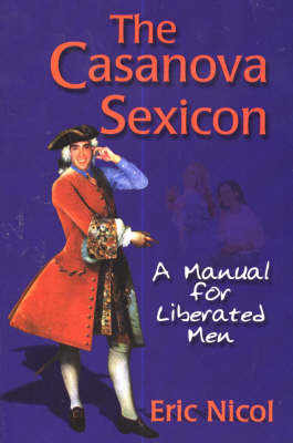 The Casanova Sexicon: A Manual for Liberated Men (Paperback)