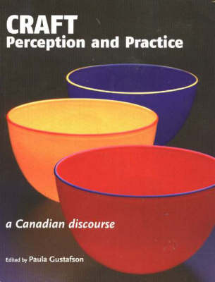 Craft Perception & Practice: A Canadian Discourse: Volume One (Paperback)