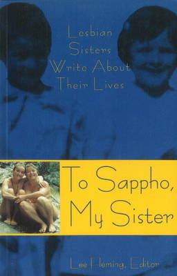 To Sappho, My Sister: Lesbian Sisters Write About Their Lives (Paperback)