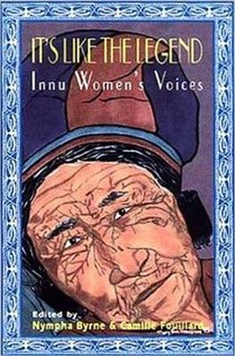 It's Like the Legend: Innu Women's Voices (Paperback)