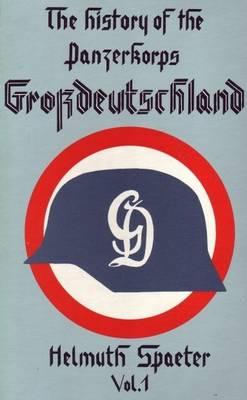 "The History of the Panzerkorps ""Grossdeutschland"": v. 1 (Hardback)"