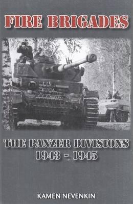 Fire Brigades: The Panzer Divisions 1943-1945 (Hardback)