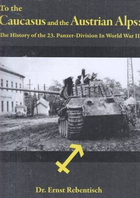 To the Caucasus and the Austrian Alps: The History of the 23.Panzer-Division in World War II (Hardback)
