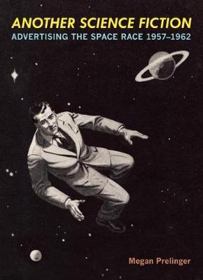 Another Science Fiction: Advertising the Space Race 1957 1962 (Paperback)