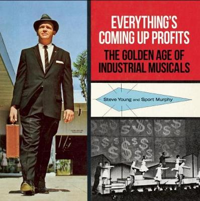Everything's Coming Up Profits: The Golden Age of Industrial Musicals (Hardback)