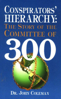 Conspirators' Hierarchy: Story of the Committee of 300 (Hardback)