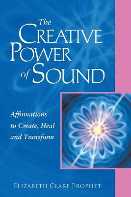 The Creative Power of Sound: Affirmations to Create, Heal and Transform (Paperback)