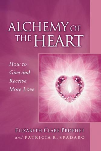 Alchemy of the Heart: How to Give and Receive More Love (Paperback)