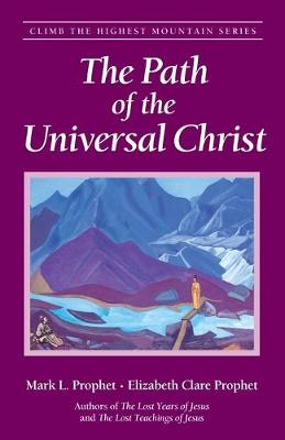 The Path of the Universal Christ - Climb the Highest Mountain S. (Paperback)