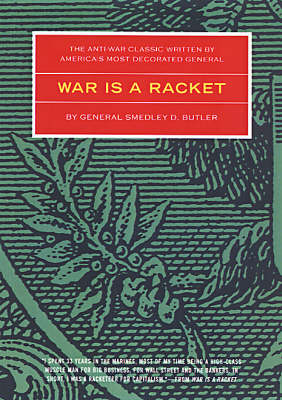 War Is A Racket: The Antiwar Classic by America's Most Decorated General (Paperback)