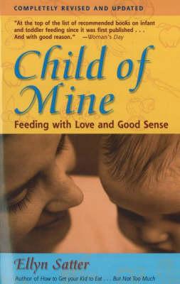 Child of Mine: Feeding with Love & Good Sense (Paperback)