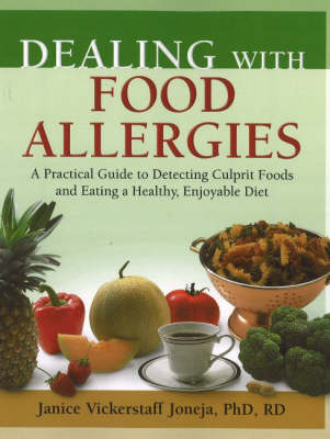 Dealing with Food Allergies: A Practical Guide to Detecting Culprit Foods and Eating a Healthy, Enjoyable Diet (Paperback)