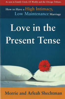 Love in the Present Tense: How to Have a High Intimacy, Low Maintenance Marriage (Paperback)