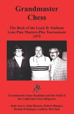 Grandmaster Chess: The Book of the Louis D. Statham Lone Pine Masters-Plus Tournament 1975 (Paperback)