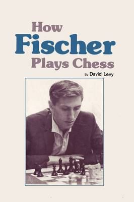 How Fischer Plays Chess (Paperback)