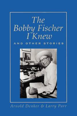 The Bobby Fischer I Knew and Other Stories (Paperback)