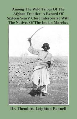 Among the Wild Tribes of the Afghan Frontier: A Record of Sixteen Years' Close Intercourse with the Natives of the Indian Marches (Paperback)