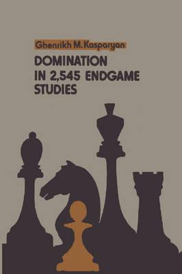Domination in 2,545 Endgame Studies (Paperback)