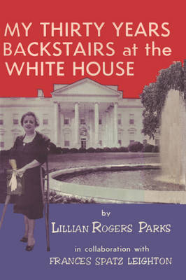 My Thirty Years Backstairs at the White House (Paperback)