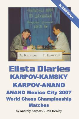 Elista Diaries: Karpov-Kamsky, Karpov-Anand, Anand Mexico City 2007 World Chess Championship Matches (Paperback)