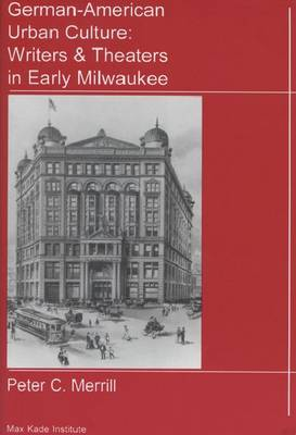 German-American Urban Culture: Writers and Theaters in Early Milwaukee (Paperback)