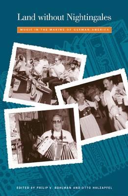 Land without Nightingales: Music in the Making of German-America (Hardback)