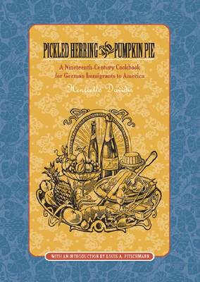 Pickled Herring and Pumpkin Pie: A Nineteenth-Century Cookbook for German Immigrants to America (Paperback)