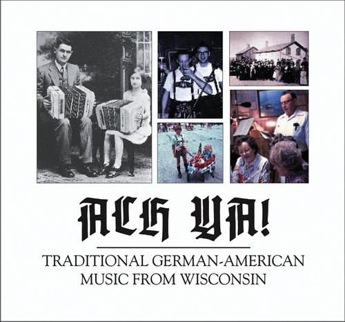Ach Ya!: Traditional German-American Music from Wisconsin (CD-Audio)