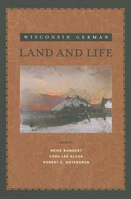 Wisconsin German Land and Life (Hardback)